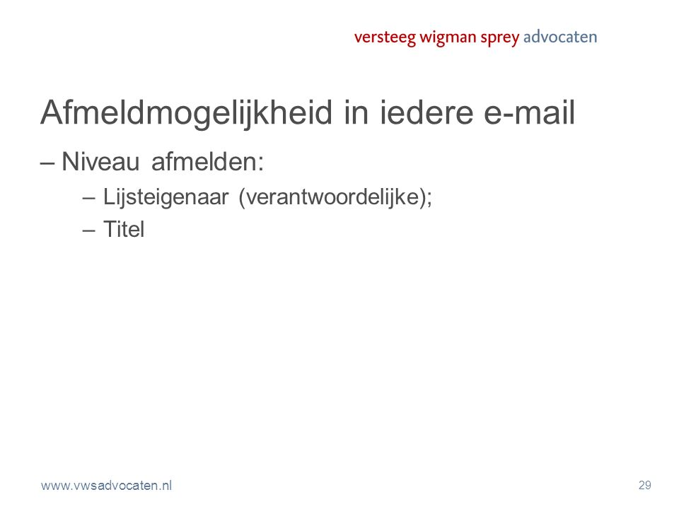 www.vwsadvocaten.nl 30 B2B perikelen –Gepubliceerde adressen: reclame@vwsadvocaten.nl –Wie is abonnee.