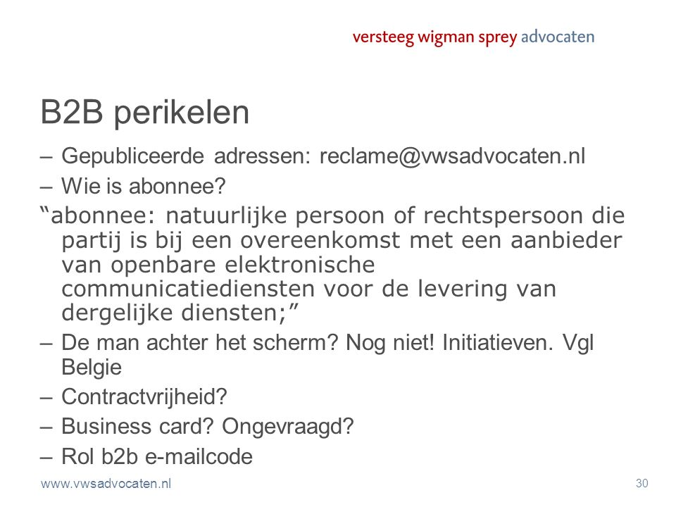 """www.vwsadvocaten.nl 30 B2B perikelen –Gepubliceerde adressen: reclame@vwsadvocaten.nl –Wie is abonnee? """"abonnee: natuurlijke persoon of rechtspersoon"""