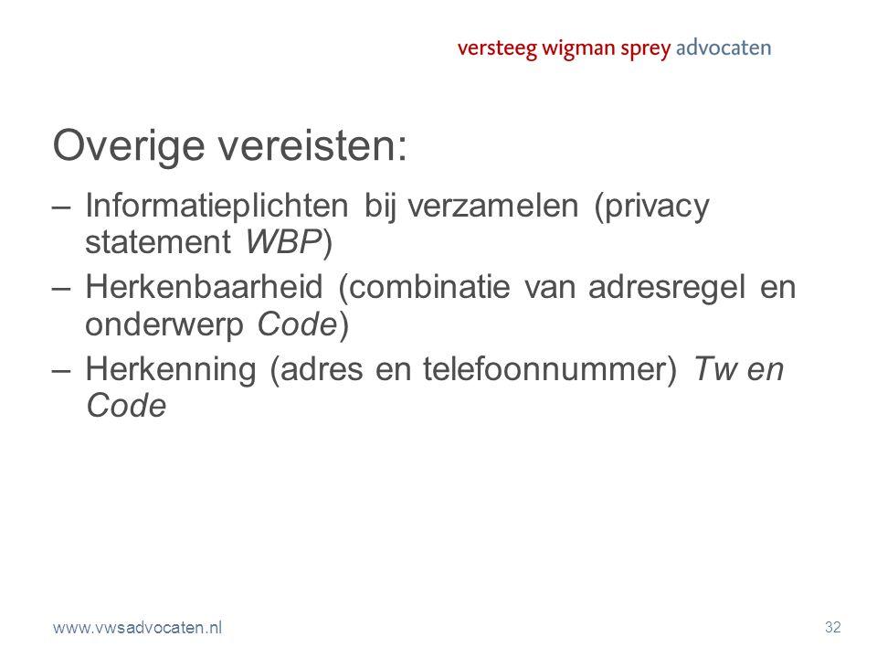 www.vwsadvocaten.nl 32 Overige vereisten: –Informatieplichten bij verzamelen (privacy statement WBP) –Herkenbaarheid (combinatie van adresregel en ond