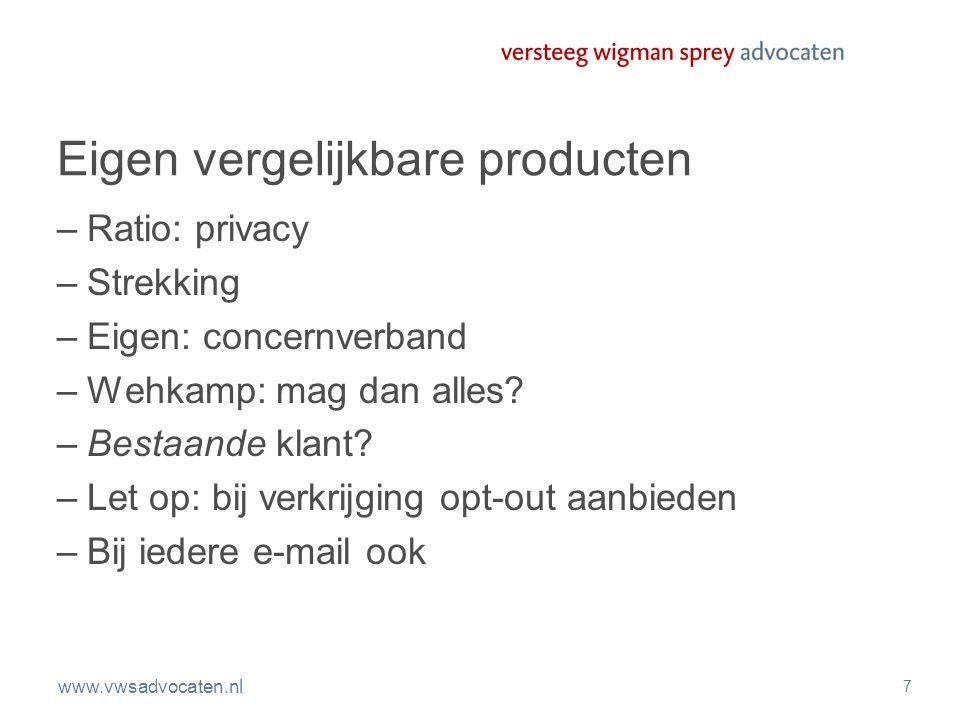 7 Eigen vergelijkbare producten –Ratio: privacy –Strekking –Eigen: concernverband –Wehkamp: mag dan alles? –Bestaande klant? –Let op: bij verkrijging
