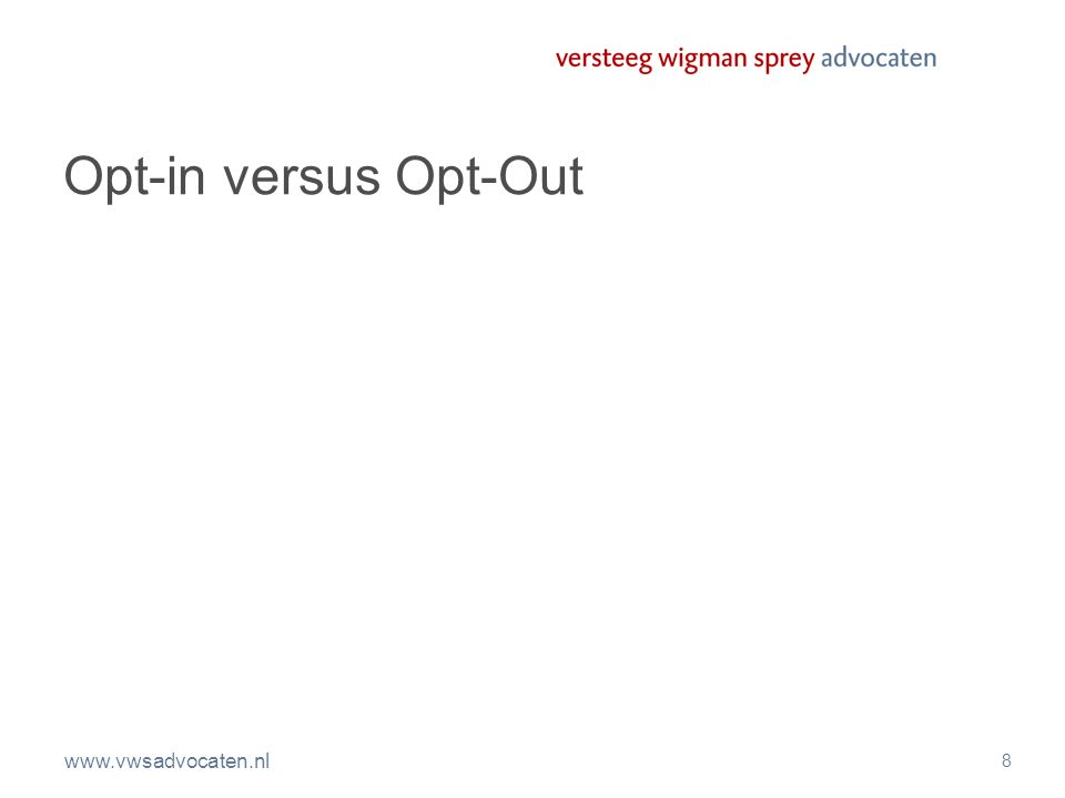 www.vwsadvocaten.nl 8 Opt-in versus Opt-Out