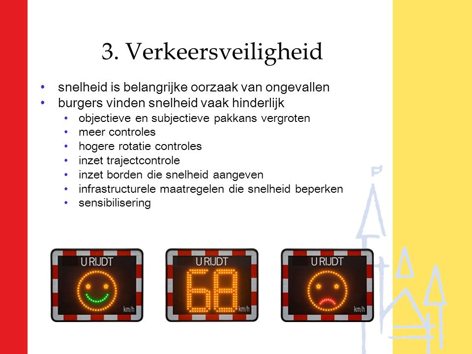 3. Verkeersveiligheid snelheid is belangrijke oorzaak van ongevallen burgers vinden snelheid vaak hinderlijk objectieve en subjectieve pakkans vergrot