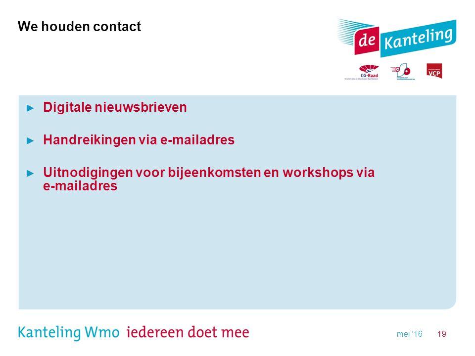 We houden contact ► Digitale nieuwsbrieven ► Handreikingen via e-mailadres ► Uitnodigingen voor bijeenkomsten en workshops via e-mailadres mei '1619