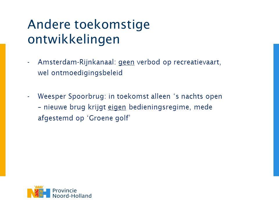 Andere toekomstige ontwikkelingen -Amsterdam-Rijnkanaal: geen verbod op recreatievaart, wel ontmoedigingsbeleid -Weesper Spoorbrug: in toekomst alleen 's nachts open – nieuwe brug krijgt eigen bedieningsregime, mede afgestemd op 'Groene golf'