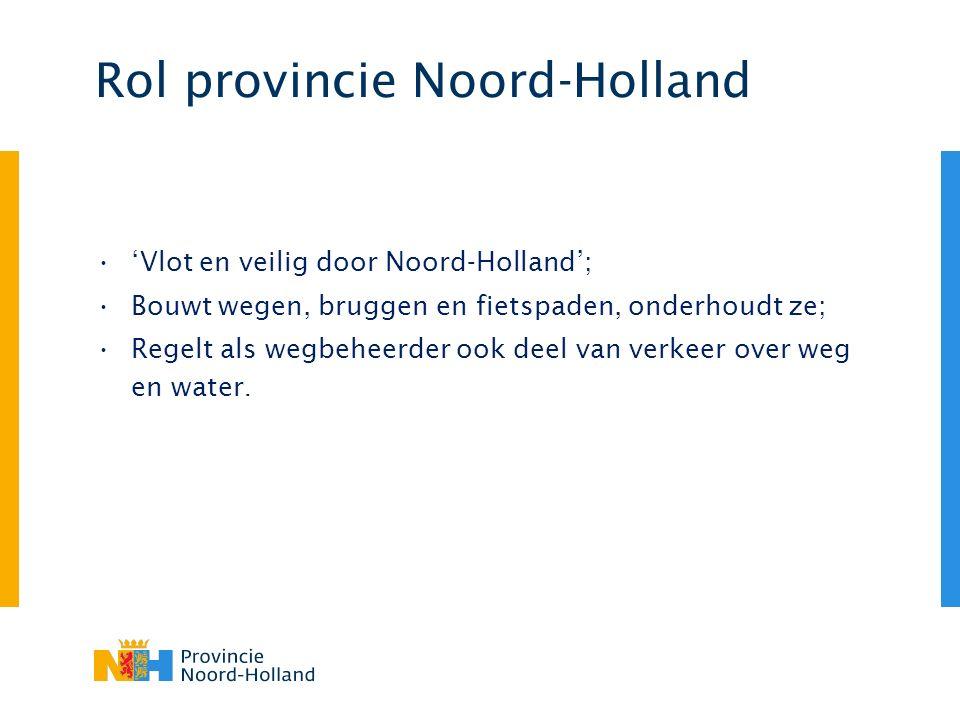 Rol provincie Noord-Holland 'Vlot en veilig door Noord-Holland'; Bouwt wegen, bruggen en fietspaden, onderhoudt ze; Regelt als wegbeheerder ook deel van verkeer over weg en water.