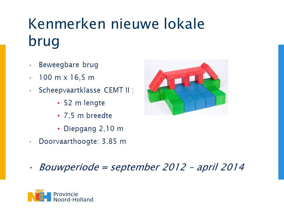Kenmerken nieuwe lokale brug Beweegbare brug 100 m x 16,5 m Scheepvaartklasse CEMT II : 52 m lengte 7,5 m breedte Diepgang 2,10 m Doorvaarthoogte: 3.85 m Bouwperiode = september 2012 – april 2014