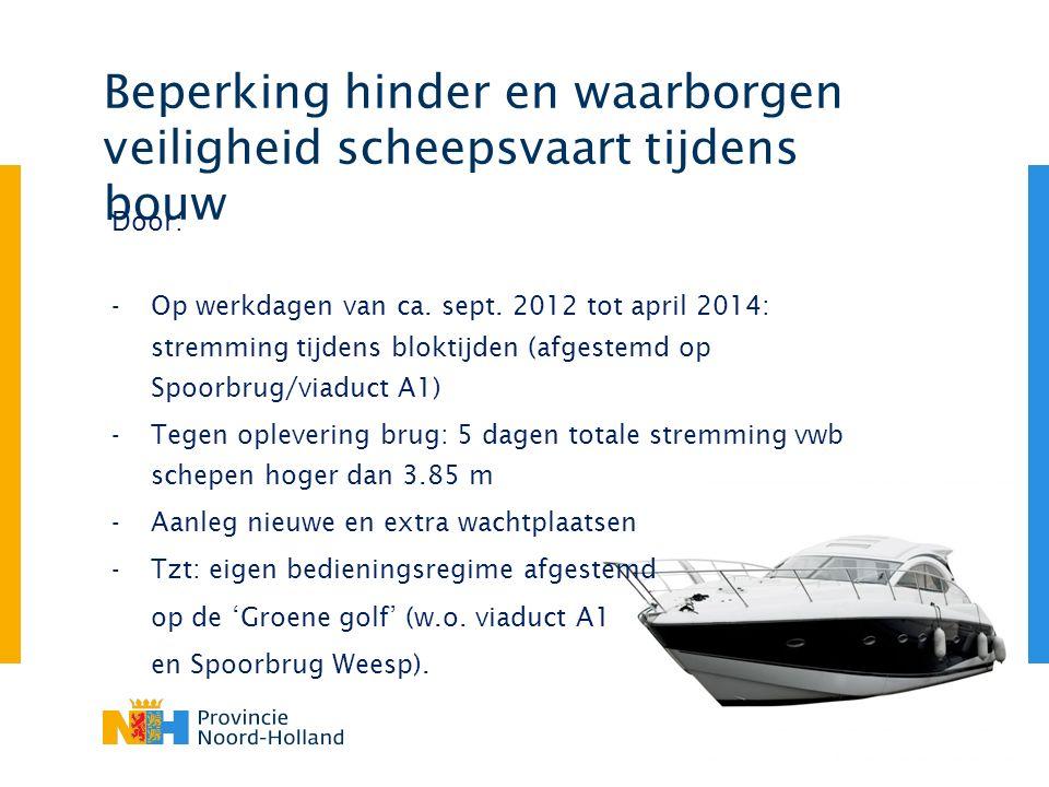 Beperking hinder en waarborgen veiligheid scheepsvaart tijdens bouw Door: -Op werkdagen van ca.