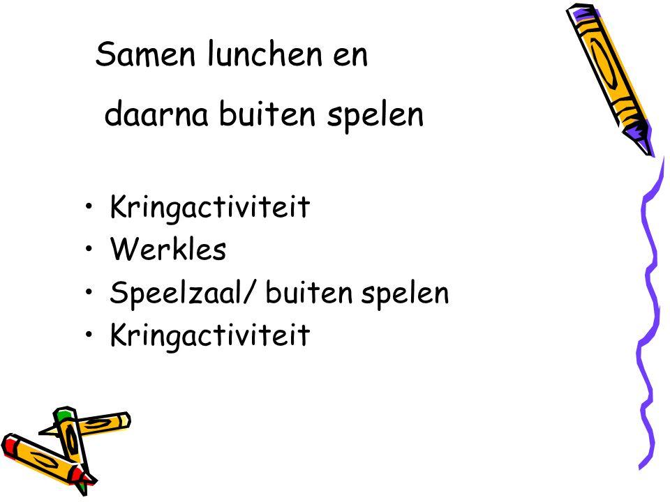 Samen lunchen en daarna buiten spelen Kringactiviteit Werkles Speelzaal/ buiten spelen Kringactiviteit