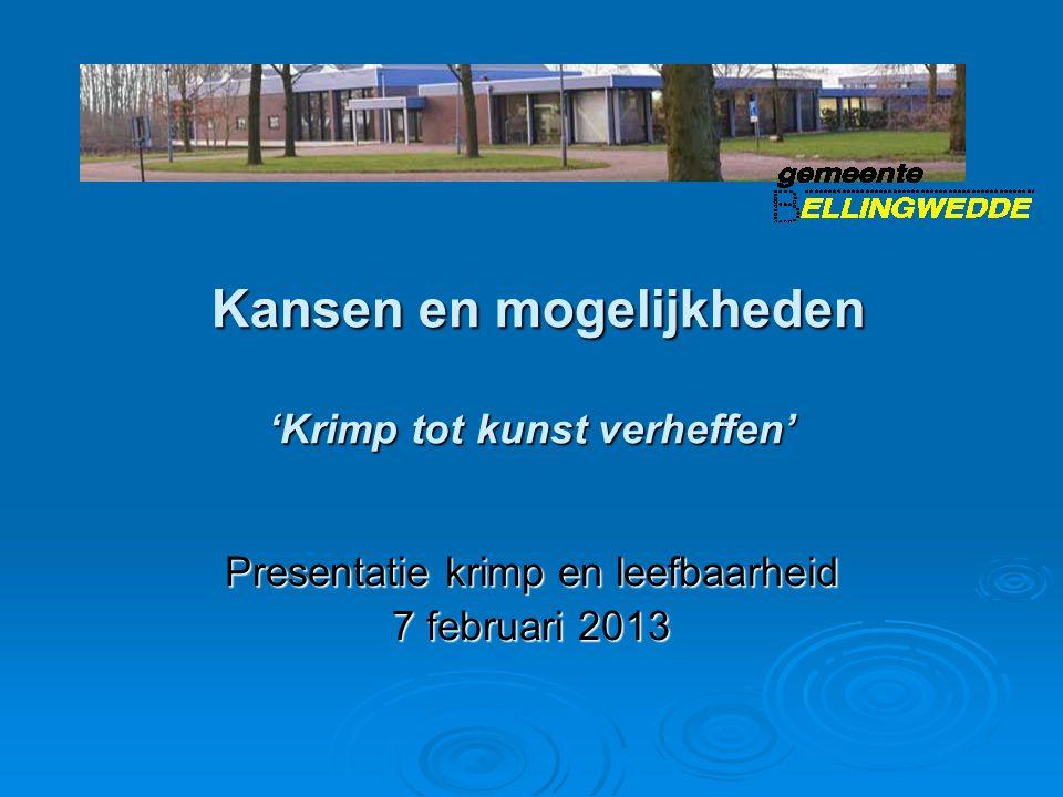 Kansen en mogelijkheden 'Krimp tot kunst verheffen' Kansen en mogelijkheden 'Krimp tot kunst verheffen' Presentatie krimp en leefbaarheid 7 februari 2013