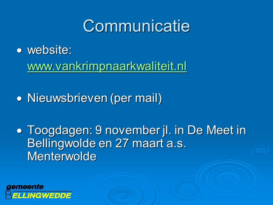 Communicatie  website: www.vankrimpnaarkwaliteit.nl  Nieuwsbrieven (per mail)  Toogdagen: 9 november jl. in De Meet in Bellingwolde en 27 maart a.s