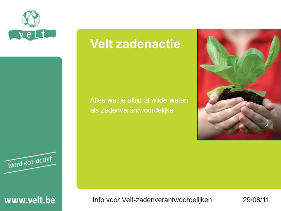 29/08/11Info voor Velt-zadenverantwoordelijken Alles wat je altijd al wilde weten als zadenverantwoordelijke Velt zadenactie