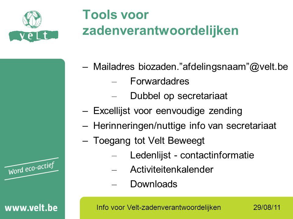 """29/08/11Info voor Velt-zadenverantwoordelijken Tools voor zadenverantwoordelijken –Mailadres biozaden.""""afdelingsnaam""""@velt.be – Forwardadres – Dubbel"""