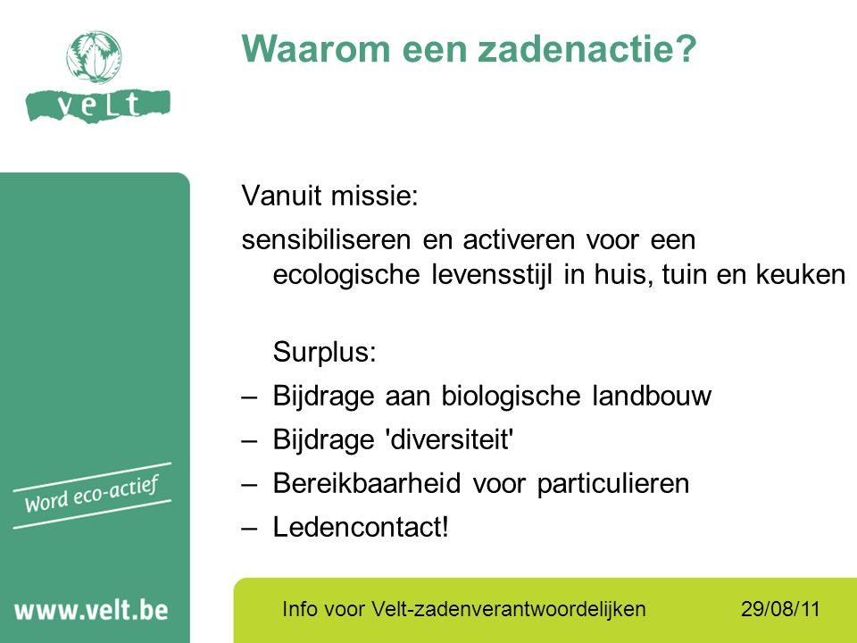 29/08/11Info voor Velt-zadenverantwoordelijken Vanuit missie: sensibiliseren en activeren voor een ecologische levensstijl in huis, tuin en keuken Sur