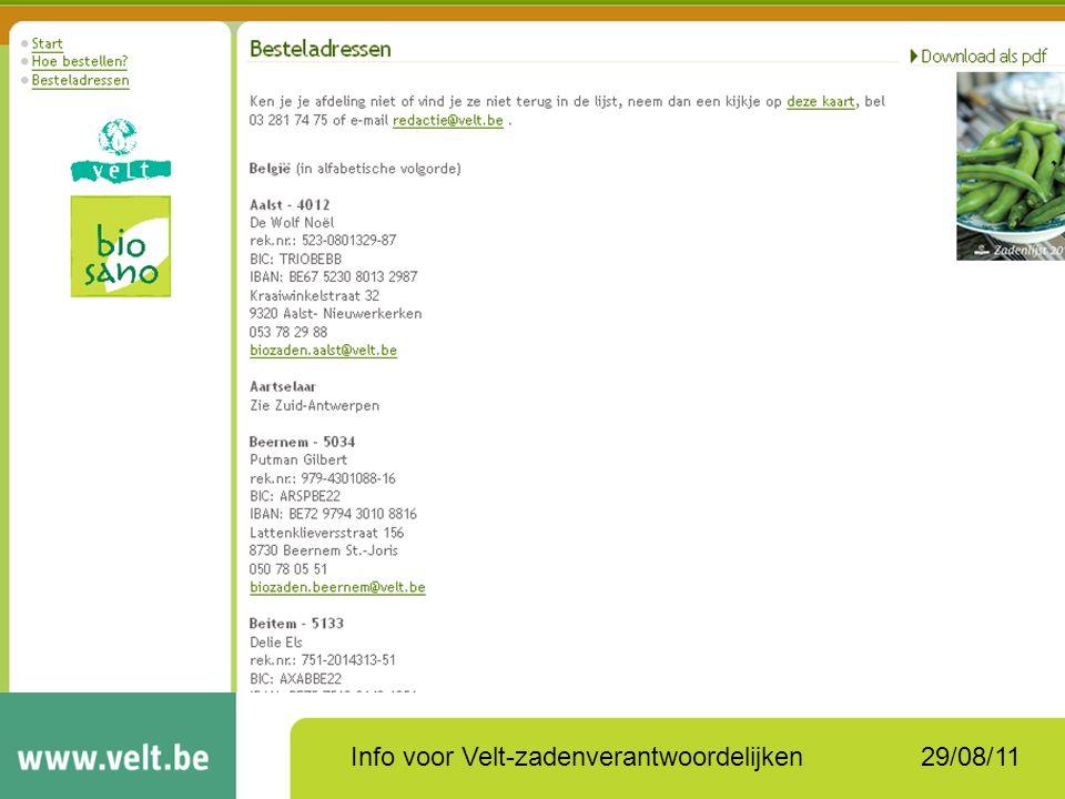 29/08/11Info voor Velt-zadenverantwoordelijken Verloop van de actie –Afspraken Biosano (op basis van evaluatie) –Mailing afdelingen –> besteladressen