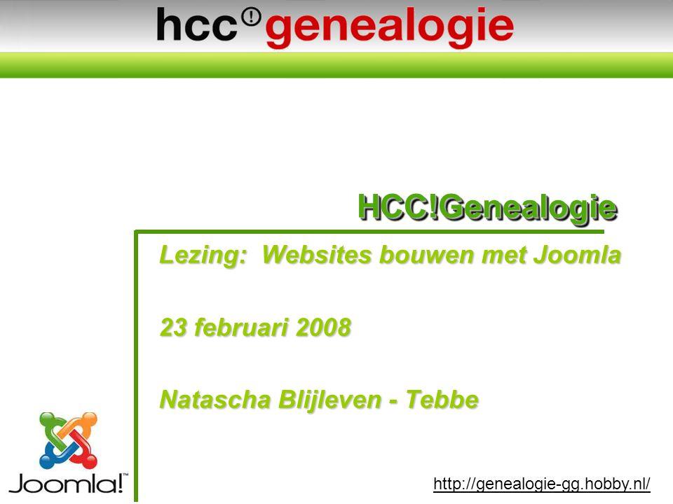 http://genealogie-gg.hobby.nl/ HCC!GenealogieHCC!Genealogie Lezing: Websites bouwen met Joomla 23 februari 2008 Natascha Blijleven - Tebbe