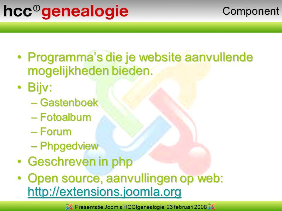 Presentatie Joomla HCC!genealogie: 23 februari 2008Component Programma's die je website aanvullende mogelijkheden bieden.Programma's die je website aanvullende mogelijkheden bieden.