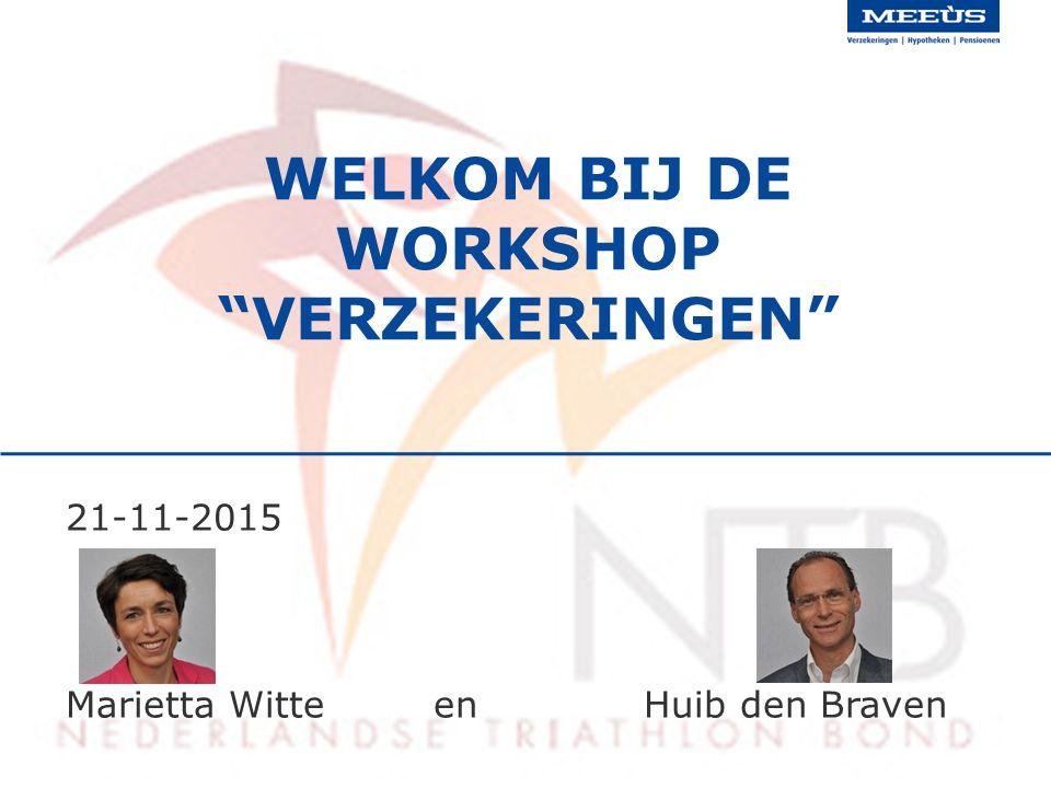 21-11-2015 Marietta Witte en Huib den Braven WELKOM BIJ DE WORKSHOP VERZEKERINGEN