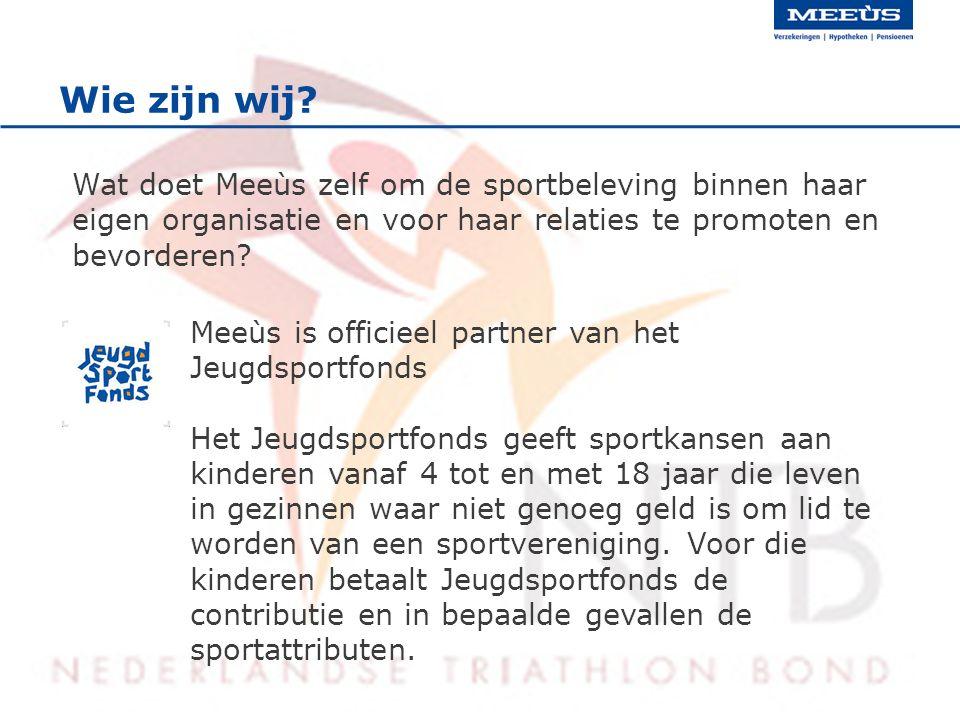 Wie zijn wij? Wat doet Meeùs zelf om de sportbeleving binnen haar eigen organisatie en voor haar relaties te promoten en bevorderen? Meeùs is officiee