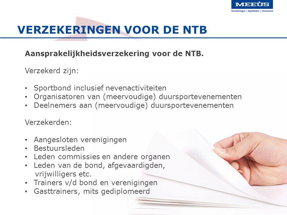 VERZEKERINGEN VOOR DE NTB Aansprakelijkheidsverzekering voor de NTB. Verzekerd zijn: Sportbond inclusief nevenactiviteiten Organisatoren van (meervoud