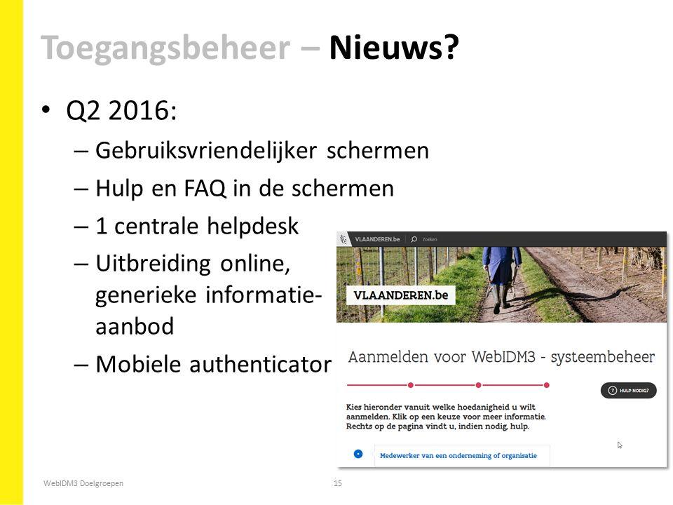 WebIDM3 Doelgroepen15 Q2 2016: – Gebruiksvriendelijker schermen – Hulp en FAQ in de schermen – 1 centrale helpdesk – Uitbreiding online, generieke inf