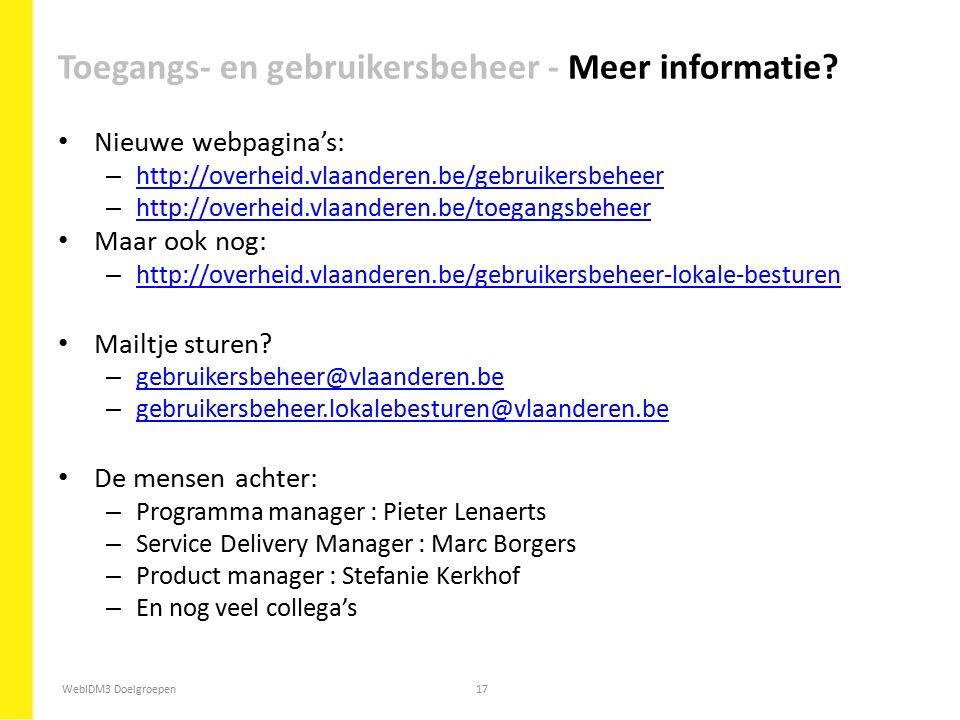 WebIDM3 Doelgroepen17 Nieuwe webpagina's: – http://overheid.vlaanderen.be/gebruikersbeheer http://overheid.vlaanderen.be/gebruikersbeheer – http://ove