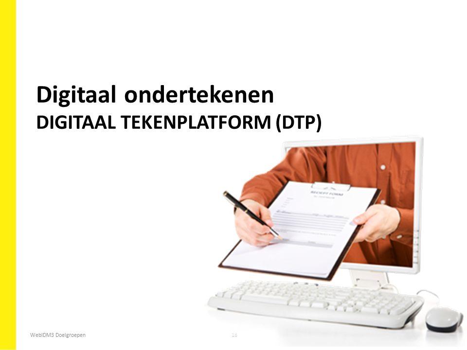 WebIDM3 Doelgroepen18 Digitaal ondertekenen DIGITAAL TEKENPLATFORM (DTP)