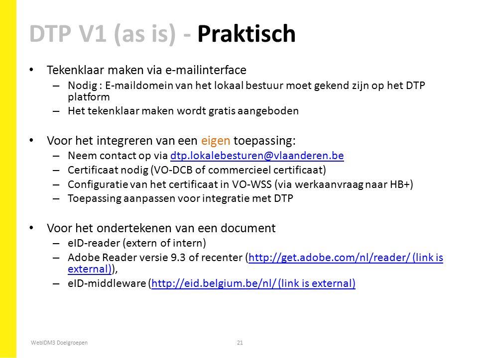 WebIDM3 Doelgroepen21 Tekenklaar maken via e-mailinterface – Nodig : E-maildomein van het lokaal bestuur moet gekend zijn op het DTP platform – Het te