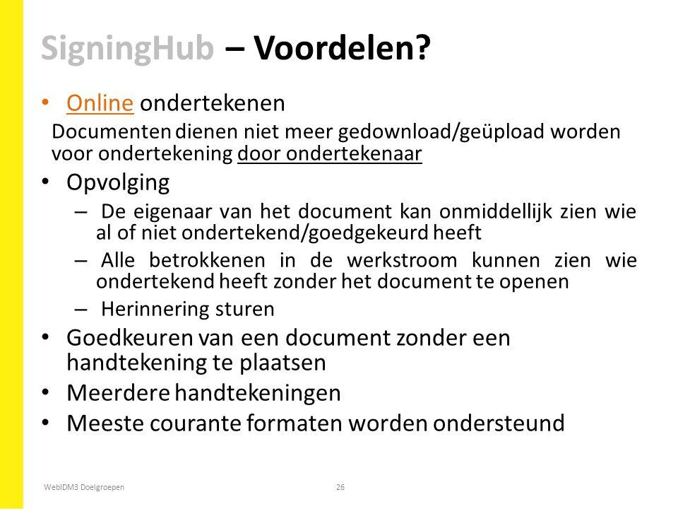 WebIDM3 Doelgroepen26 Online ondertekenen Documenten dienen niet meer gedownload/geüpload worden voor ondertekening door ondertekenaar Opvolging – De