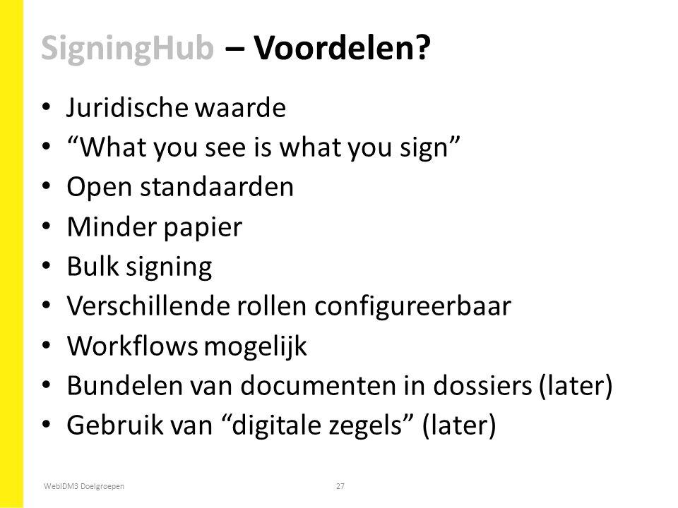 """WebIDM3 Doelgroepen27 Juridische waarde """"What you see is what you sign"""" Open standaarden Minder papier Bulk signing Verschillende rollen configureerba"""