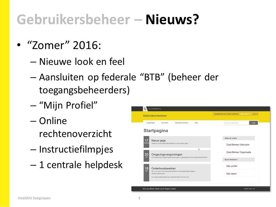 """WebIDM3 Doelgroepen8 """"Zomer"""" 2016: – Nieuwe look en feel – Aansluiten op federale """"BTB"""" (beheer der toegangsbeheerders) – """"Mijn Profiel"""" – Online rech"""