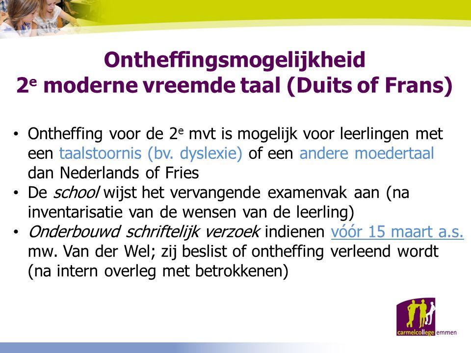 Ontheffingsmogelijkheid 2 e moderne vreemde taal (Duits of Frans) Ontheffing voor de 2 e mvt is mogelijk voor leerlingen met een taalstoornis (bv. dys