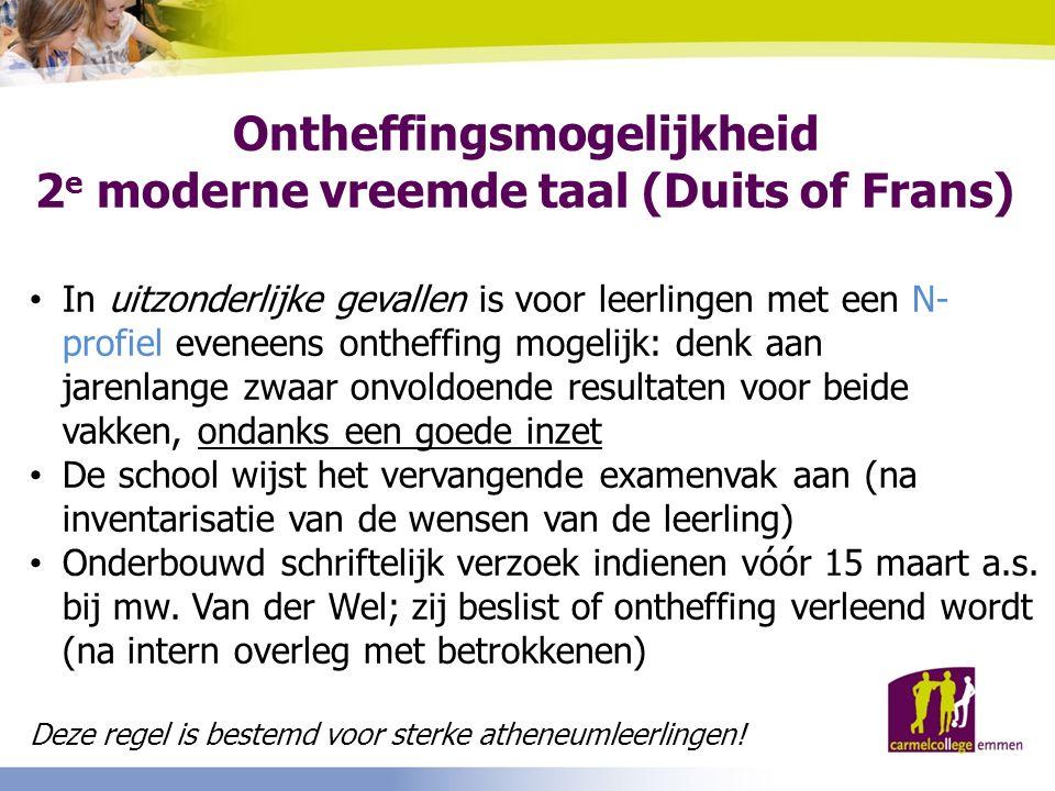 Ontheffingsmogelijkheid 2 e moderne vreemde taal (Duits of Frans) In uitzonderlijke gevallen is voor leerlingen met een N- profiel eveneens ontheffing