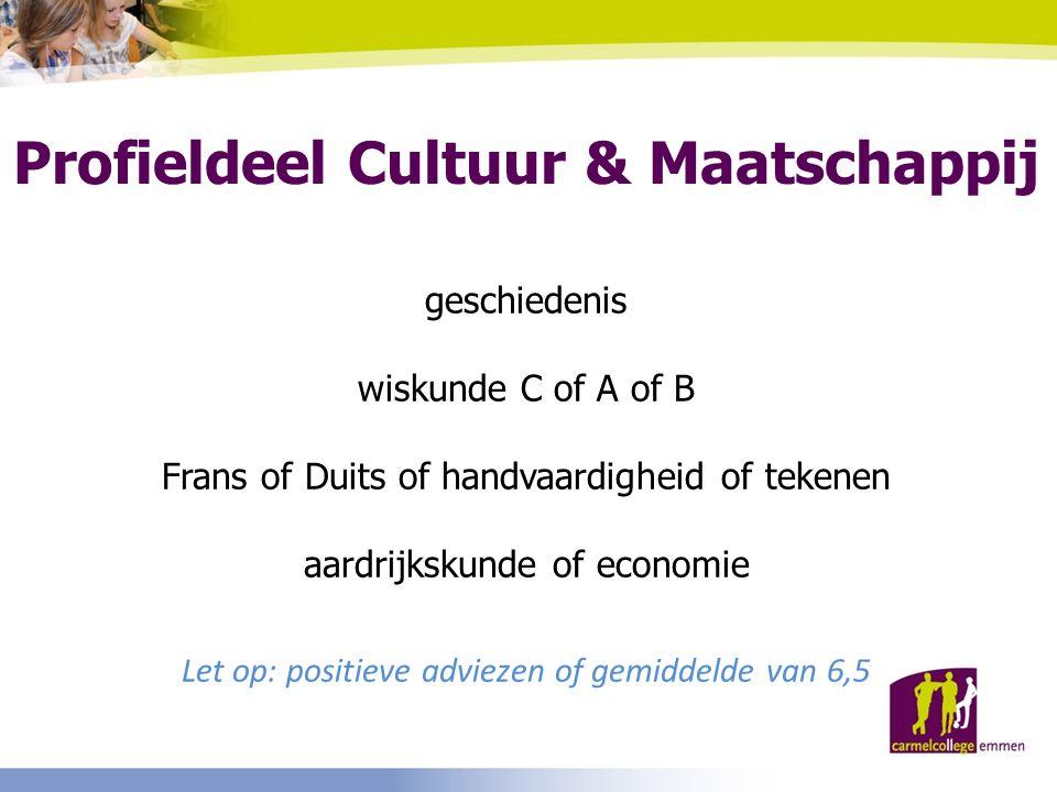 Profieldeel Cultuur & Maatschappij geschiedenis wiskunde C of A of B Frans of Duits of handvaardigheid of tekenen aardrijkskunde of economie Let op: p