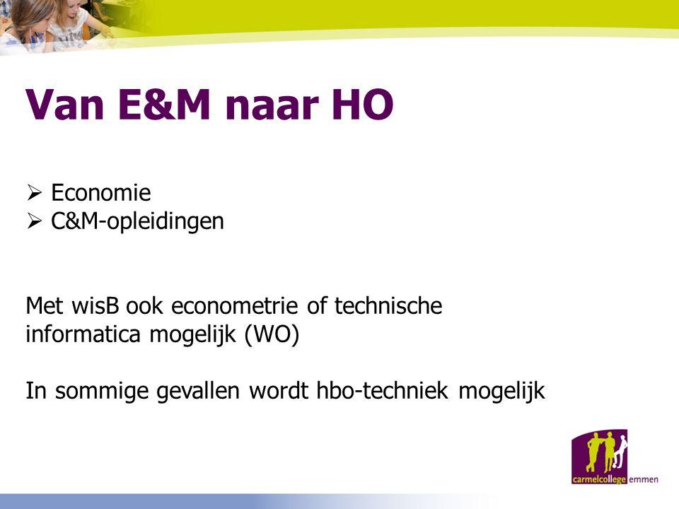 Van E&M naar HO  Economie  C&M-opleidingen Met wisB ook econometrie of technische informatica mogelijk (WO) In sommige gevallen wordt hbo-techniek mogelijk