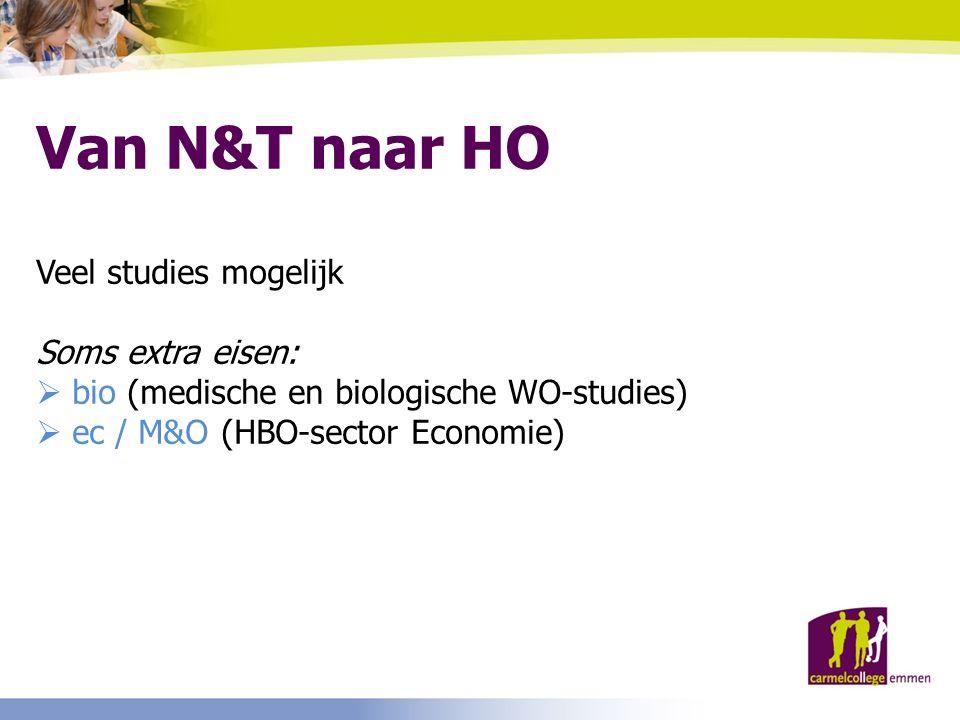 Van N&T naar HO Veel studies mogelijk Soms extra eisen:  bio (medische en biologische WO-studies)  ec / M&O (HBO-sector Economie)