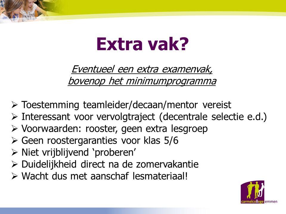 Extra vak? Eventueel een extra examenvak, bovenop het minimumprogramma  Toestemming teamleider/decaan/mentor vereist  Interessant voor vervolgtrajec