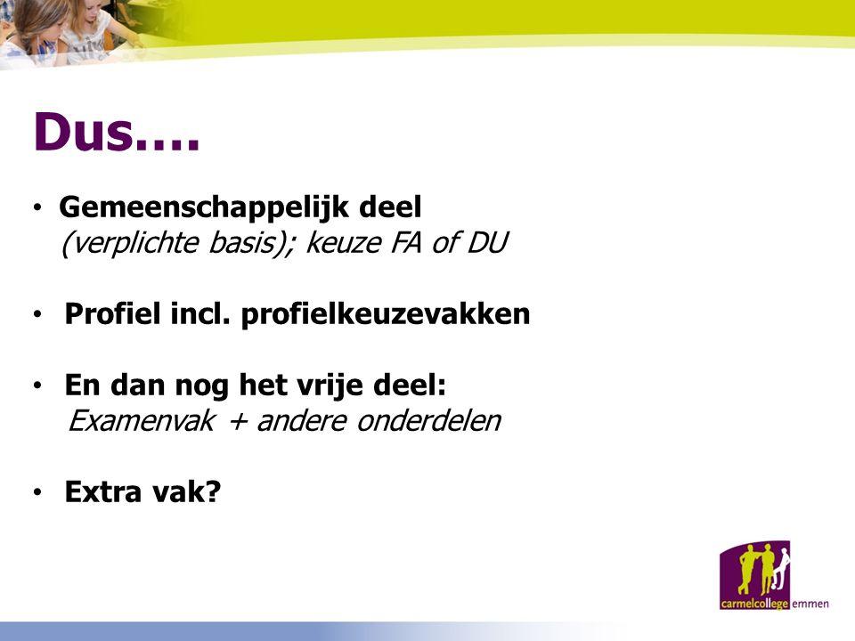 Dus….Gemeenschappelijk deel (verplichte basis); keuze FA of DU Profiel incl.