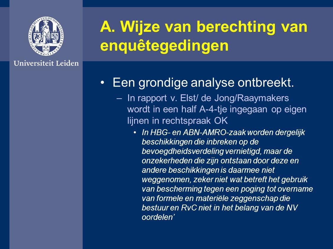 A. Wijze van berechting van enquêtegedingen Een grondige analyse ontbreekt. –In rapport v. Elst/ de Jong/Raaymakers wordt in een half A-4-tje ingegaan