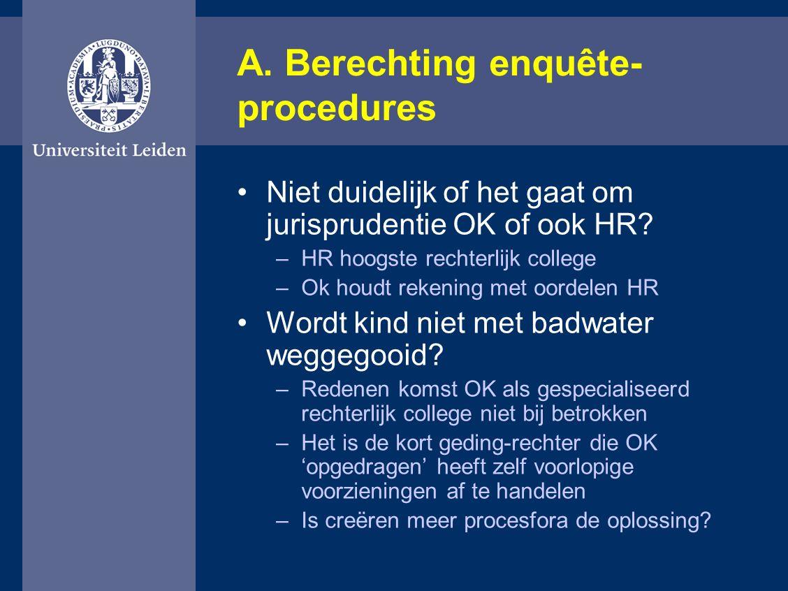 A. Berechting enquête- procedures Niet duidelijk of het gaat om jurisprudentie OK of ook HR? –HR hoogste rechterlijk college –Ok houdt rekening met oo