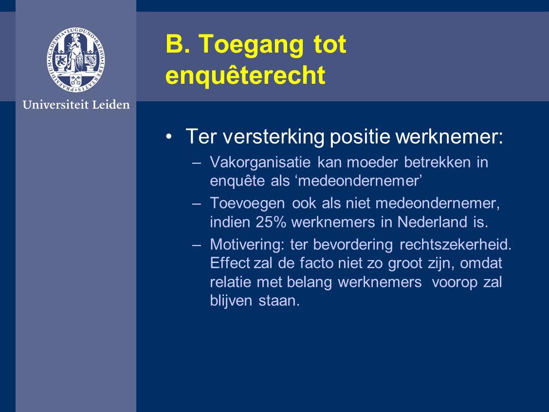 B. Toegang tot enquêterecht Ter versterking positie werknemer: –Vakorganisatie kan moeder betrekken in enquête als 'medeondernemer' –Toevoegen ook als