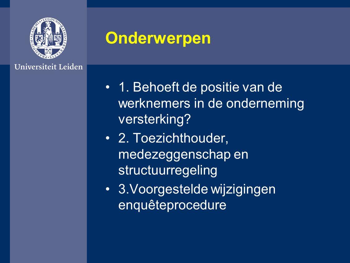 Onderwerpen 1. Behoeft de positie van de werknemers in de onderneming versterking? 2. Toezichthouder, medezeggenschap en structuurregeling 3.Voorgeste