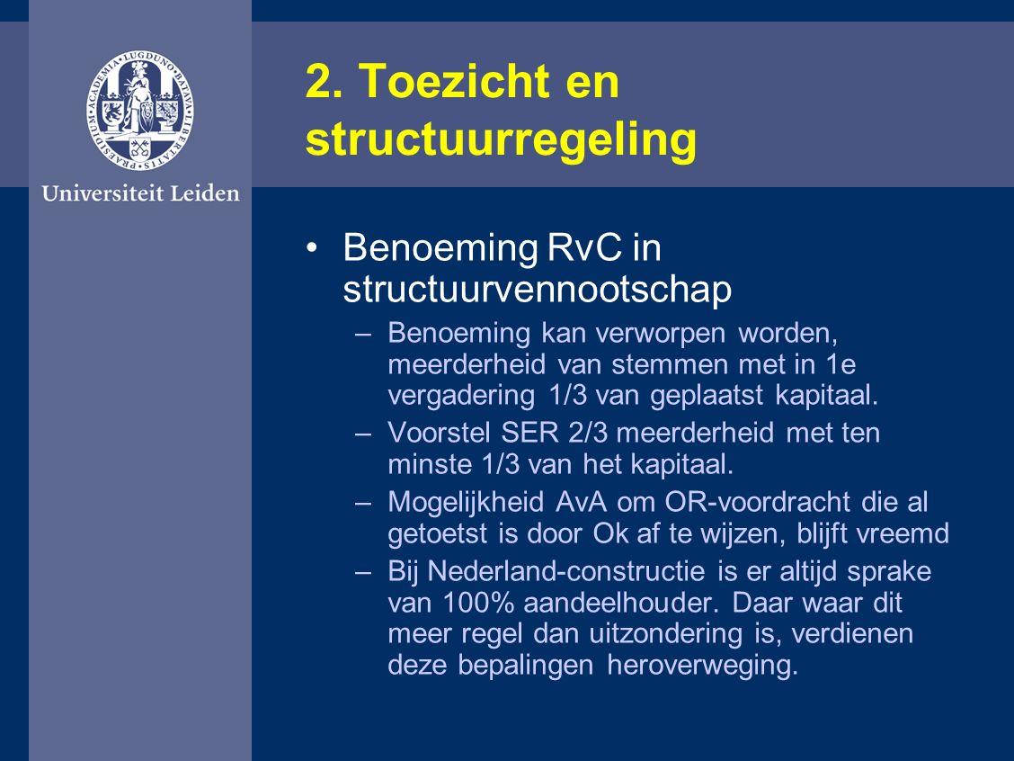 2. Toezicht en structuurregeling Benoeming RvC in structuurvennootschap –Benoeming kan verworpen worden, meerderheid van stemmen met in 1e vergadering