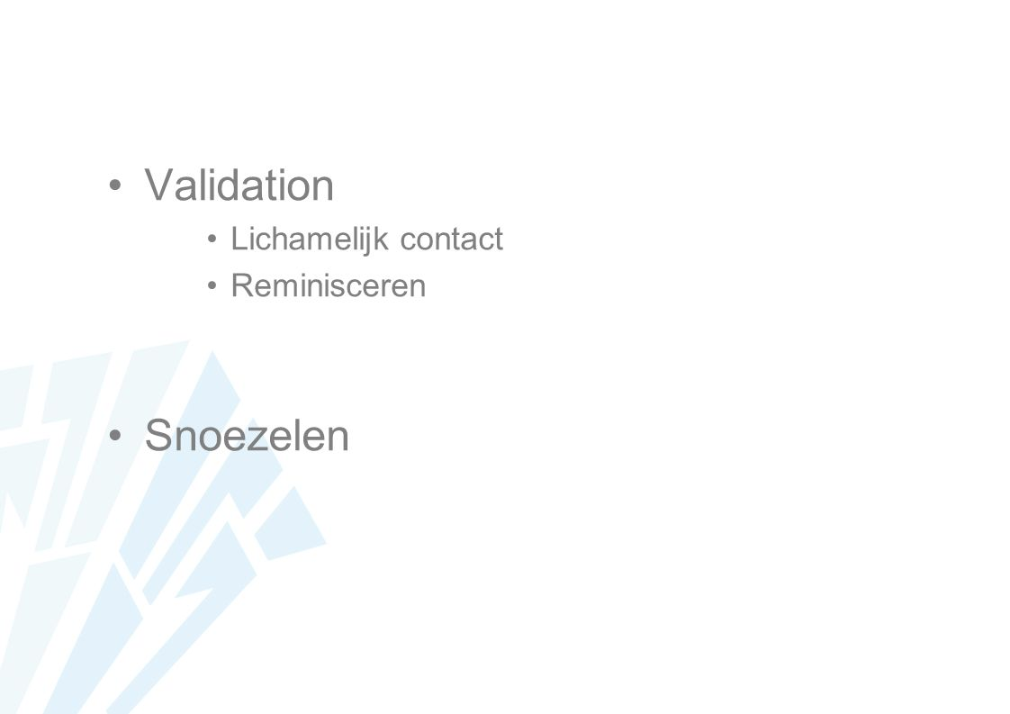 Validation Lichamelijk contact Reminisceren Snoezelen