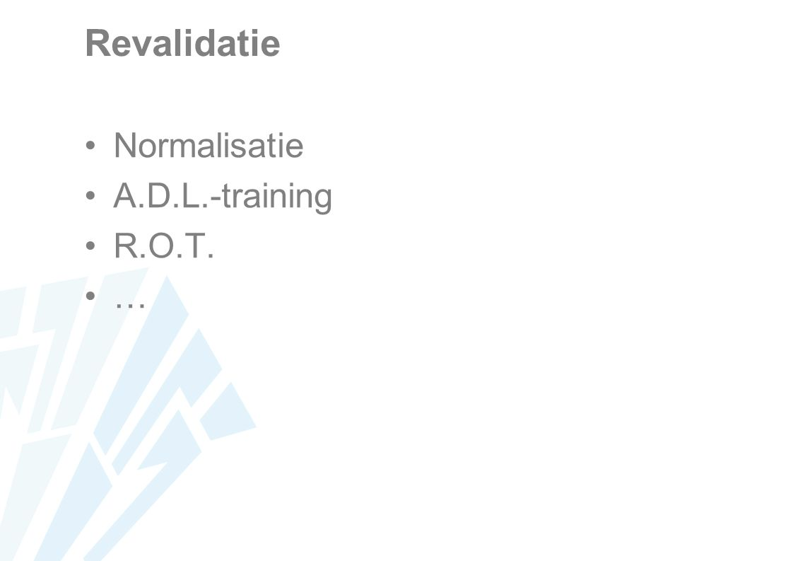 Revalidatie Normalisatie A.D.L.-training R.O.T. …