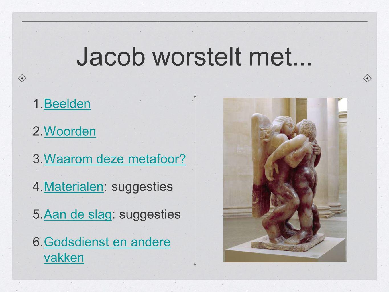 Jacob worstelt met... 1. Beelden Beelden 2. Woorden Woorden 3.