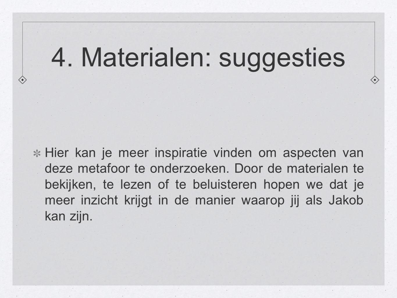 4. Materialen: suggesties Hier kan je meer inspiratie vinden om aspecten van deze metafoor te onderzoeken. Door de materialen te bekijken, te lezen of
