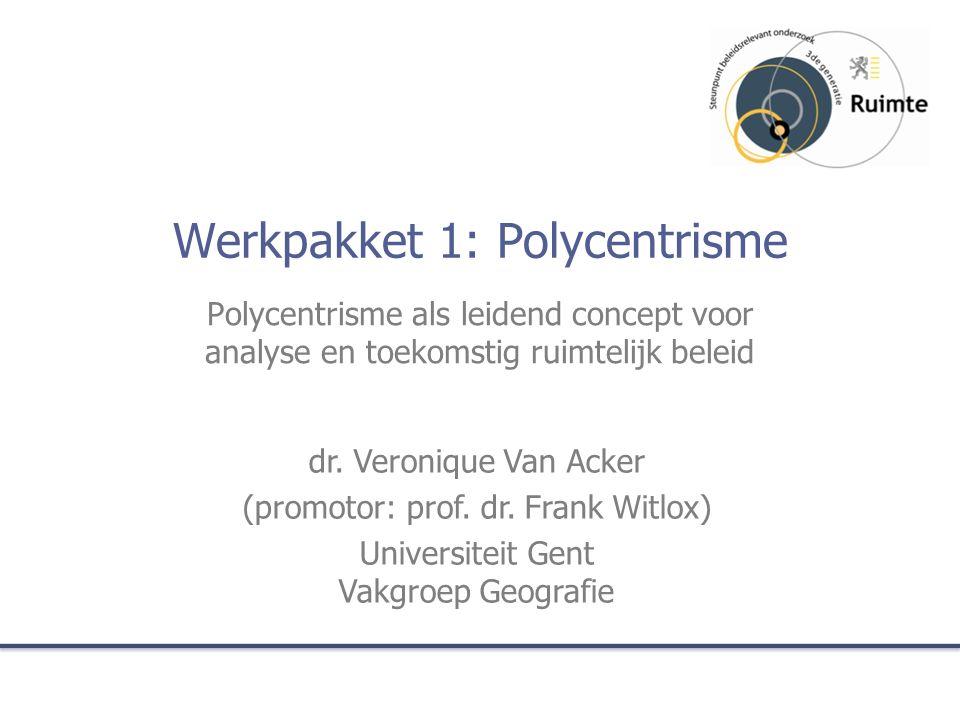 Werkpakket 1: Polycentrisme Polycentrisme als leidend concept voor analyse en toekomstig ruimtelijk beleid dr.