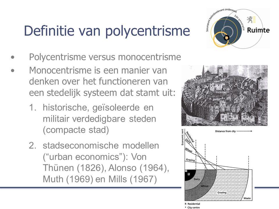 Definitie van polycentrisme Polycentrisme versus monocentrisme Monocentrisme is een manier van denken over het functioneren van een stedelijk systeem dat stamt uit: 1.historische, geïsoleerde en militair verdedigbare steden (compacte stad) 2.stadseconomische modellen ( urban economics ): Von Thünen (1826), Alonso (1964), Muth (1969) en Mills (1967)