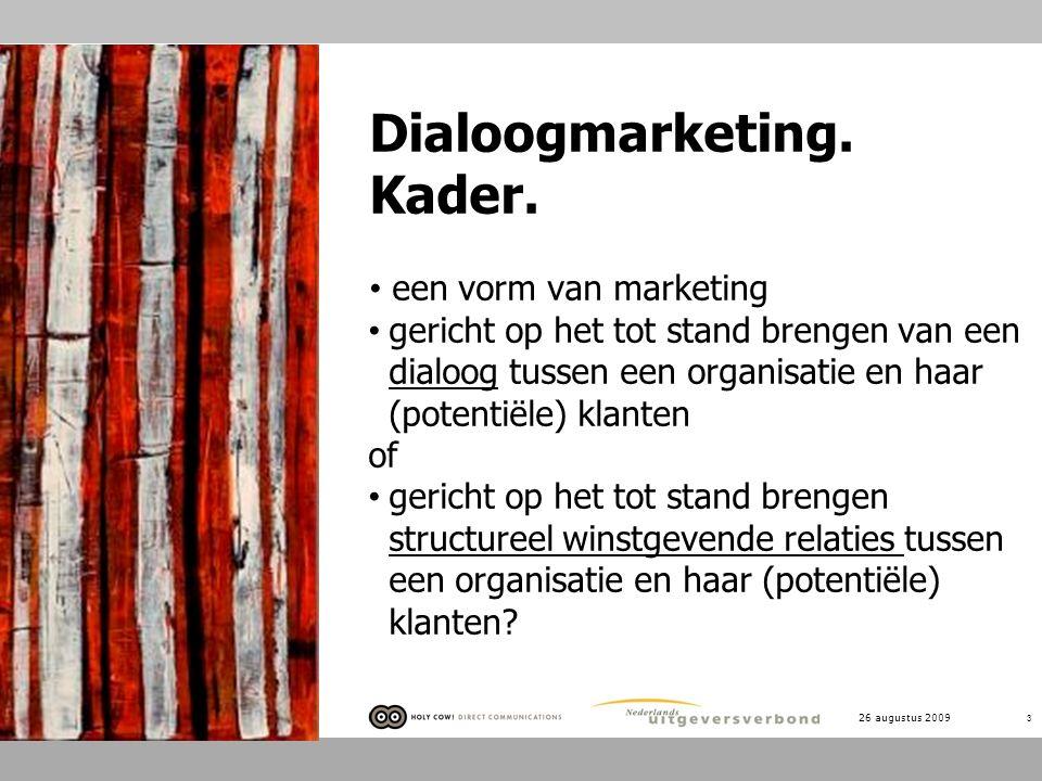 26 augustus 2009 3 Dialoogmarketing. Kader. een vorm van marketing gericht op het tot stand brengen van een dialoog tussen een organisatie en haar (po