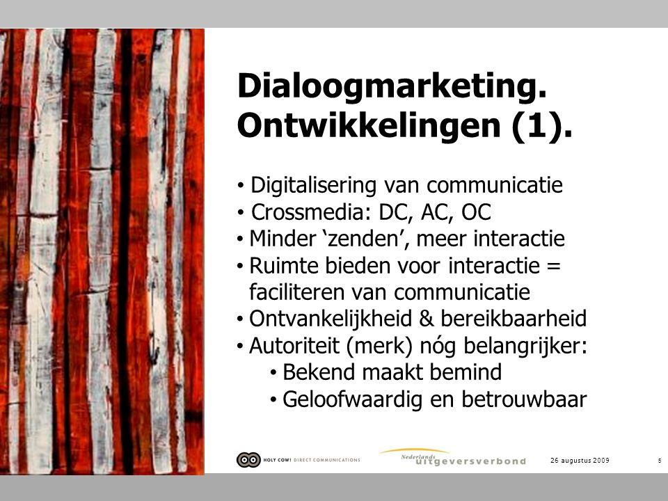 26 augustus 2009 5 Dialoogmarketing. Ontwikkelingen (1). Digitalisering van communicatie Crossmedia: DC, AC, OC Minder 'zenden', meer interactie Ruimt